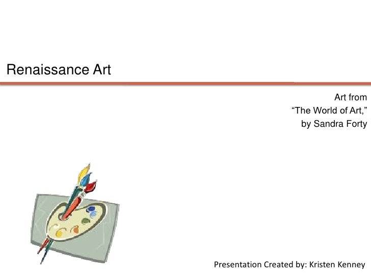"""Renaissance Art<br />Art from <br />""""The World of Art,""""<br /> by Sandra Forty<br />Presentation Created by: Kristen Kenney..."""