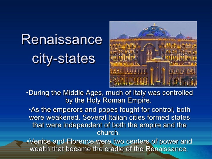 Renaissance  city-states   <ul><li>During the Middle Ages, much of Italy was controlled by the Holy Roman Empire.  </li></...