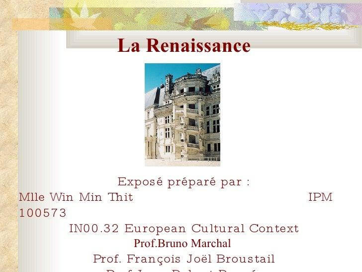 La Renaissance Exposé préparé  par : Mlle Win Min Thit IPM 100573 IN00.32European Cultural Context Prof.Bruno Marchal   P...