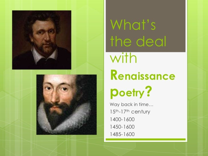 What'sthe dealwithRenaissancepoetry?Way back in time…15th-17th century1400-16001450-16001485-1600