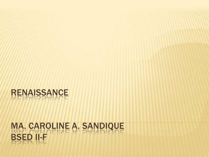 RENAISSANCEMA. CAROLINE A. SANDIQUEBSED II-F