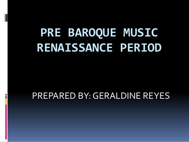 PRE BAROQUE MUSICRENAISSANCE PERIODPREPARED BY: GERALDINE REYES