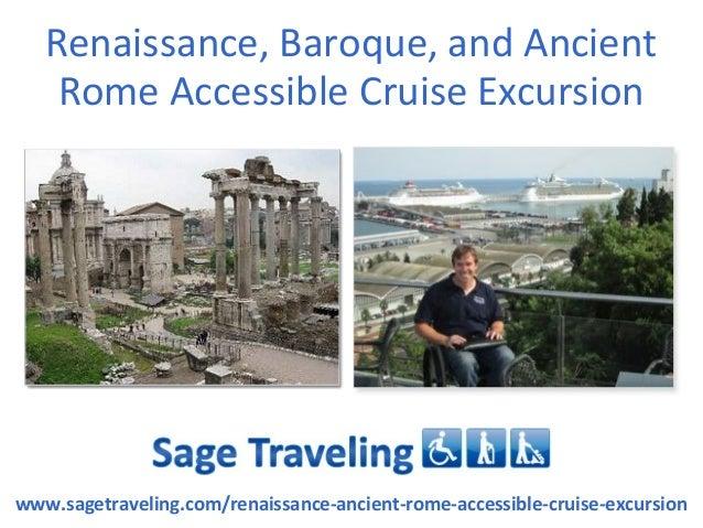 Renaissance, Baroque, and Ancient    Rome Accessible Cruise Excursionwww.sagetraveling.com/renaissance-ancient-rome-access...