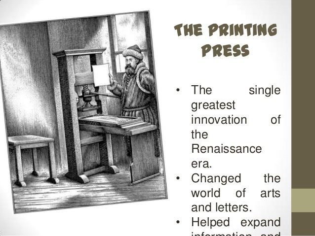 the invention and role of the printing press in the renaissance period However, by about 1450 johannes gutenberg had used the principles of moveable type printing, a process of assembling a printed page by use of tiny, individual type pieces for each letter, to invent the printing press the new invention would have important changes for the religious conflicts and debates of the reformation, but also in furthering the.
