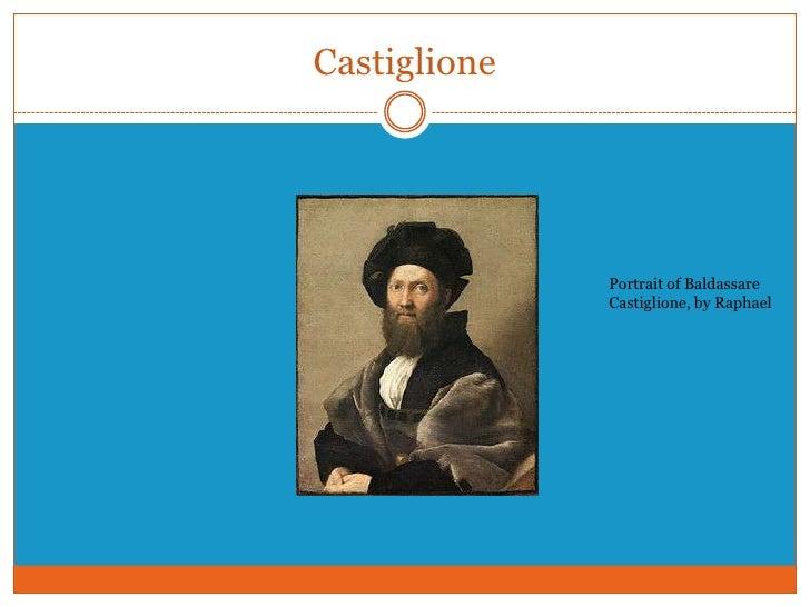 castiglione and machiavelli Baldassare castiglione facts: the italian author, courtier, and diplomat baldassare castiglione (1478-1529) is known primarily for his book of the courtier.