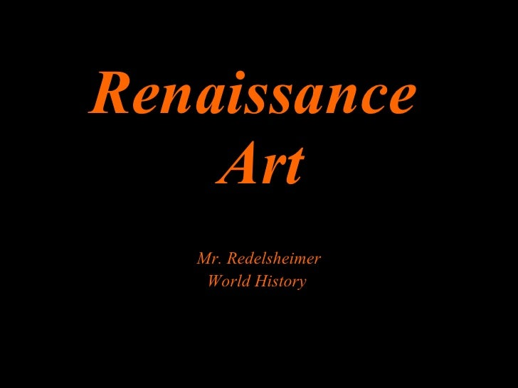 Renaissance  Art Mr. Redelsheimer World History