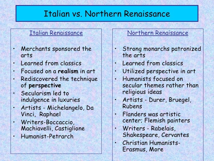 compare and contrast italian renaissance painting and sculpture to the northern renaissance painting The differences between the northern and italian renaissance in politics, literature, and art all center on a common religious aspect it is religion that held the power and controlled a large part of europe before the renaissance.