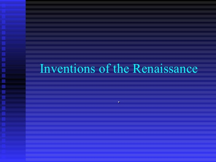 Inventions of the Renaissance              .