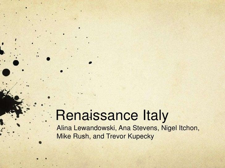 Renaissance Italy<br />Alina Lewandowski, Ana Stevens, Nigel Itchon, <br />Mike Rush, and Trevor Kupecky<br />