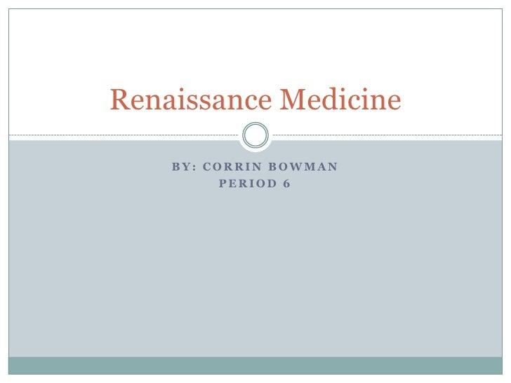 By: CorrinBowman<br />Period 6<br />Renaissance Medicine<br />