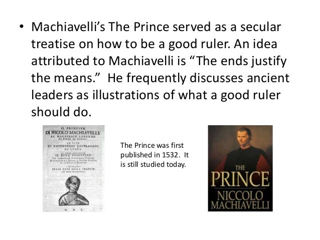 machiavelli's condition of a good ruler Machiavelli had good reasons to occupy himself with effectiveness  he thought  that effective rule was necessary if the ruler were to have any  the prince, it is a  reminder that the elementary condition of good government is.