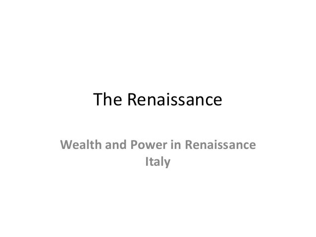 The Renaissance Wealth and Power in Renaissance Italy