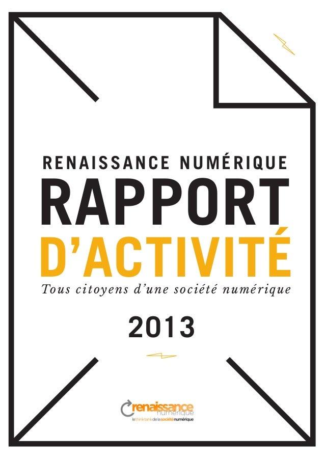 RAPPORT D'ACTIVITÉ 2013 Tous citoyens d'une société numérique RENAISSANCE NUMÉRIQUE
