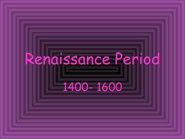 Renaissance Period 1400- 1600