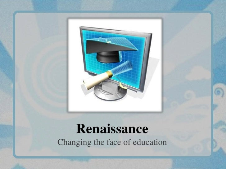 Renaissance Changing the face of education