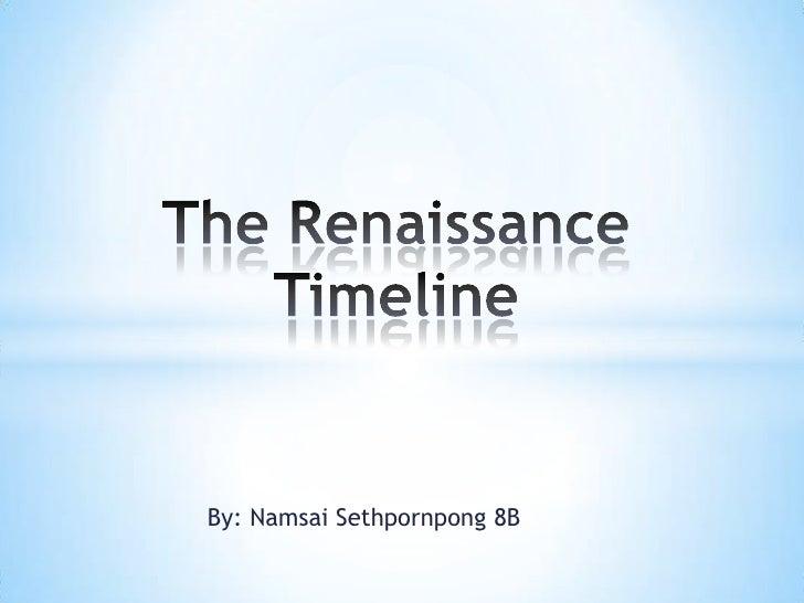 Renaissance timeline By: Namsai