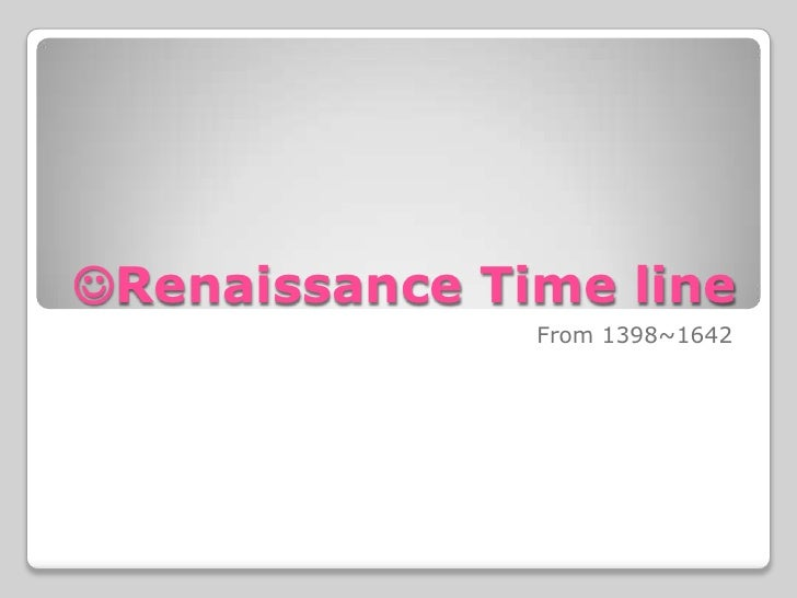 Renaissance Time line               From 1398~1642