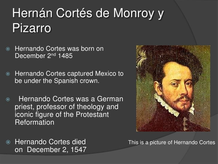 hernando cortes thesis Hernando cortes conquered the aztecs tenochtitlan- hernando cortes, a spanish conquistador, ventured into tenochtitlan, the capital of aztec empire, searching for gold, god, and glory.