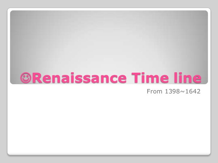 Renaissance Time line               From 1398~1642
