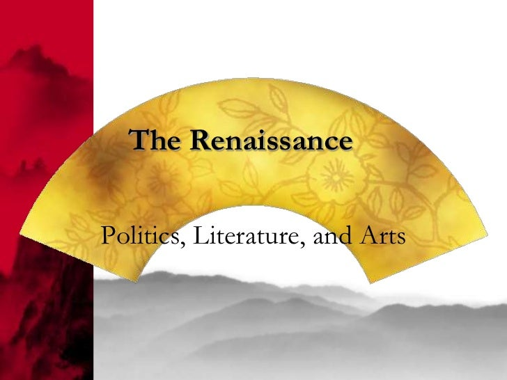 The RenaissancePolitics, Literature, and Arts