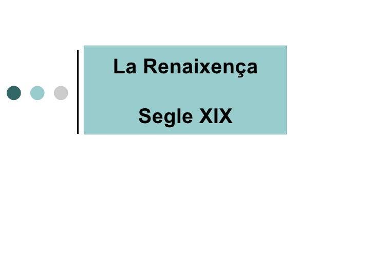 La Renaixença Segle XIX