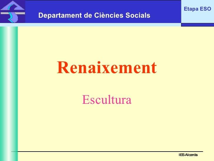 Renaixement Escultura IES Alcarràs IES Alcarràs Departament de Ciències Socials Etapa ESO