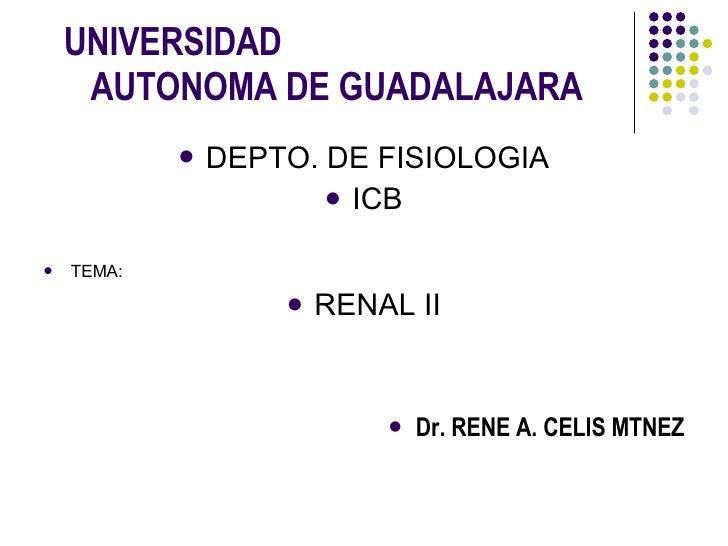 UNIVERSIDAD  AUTONOMA DE GUADALAJARA <ul><li>DEPTO. DE FISIOLOGIA </li></ul><ul><li>ICB </li></ul><ul><li>TEMA: </li></ul>...