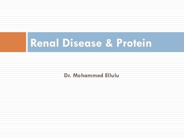 Renal Disease & Protein      Dr. Mohammed Ellulu
