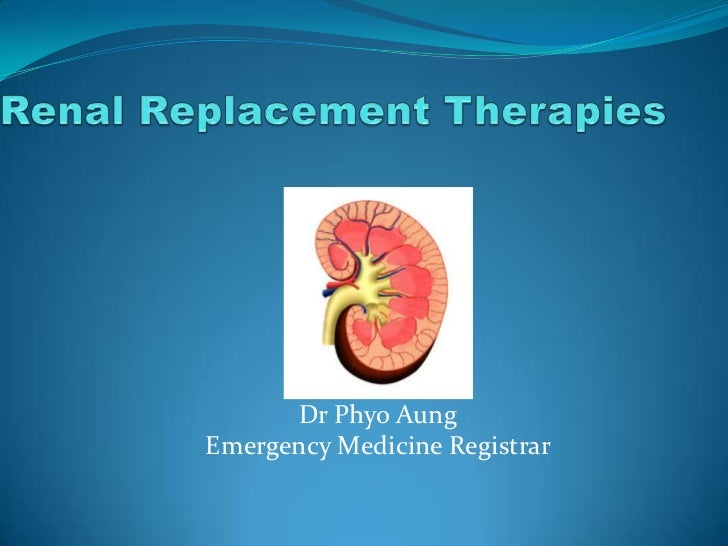Renal Replacement Therapies<br />Dr Phyo AungEmergency Medicine Registrar <br />
