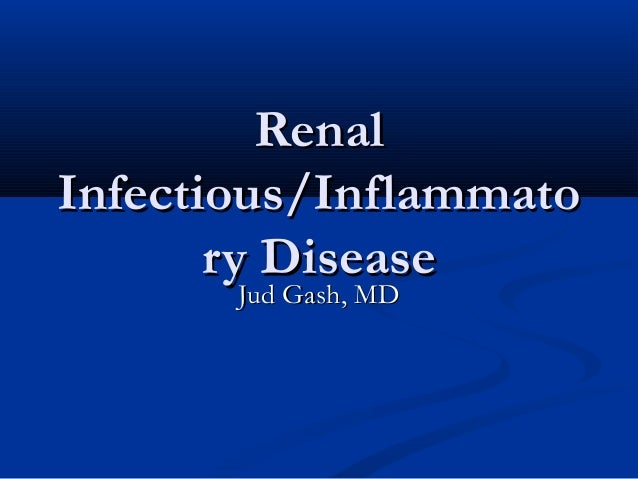 Renal Infectious/Inflammato ry Disease Jud Gash, MD