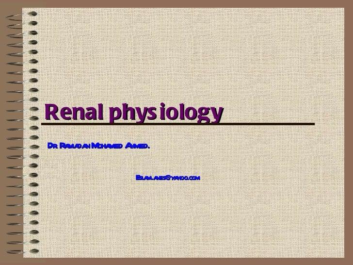 Renal phys iologyDr R ma n M med A . a da oha      hmed.                  Esl m.a                    a nes@yahoo.com