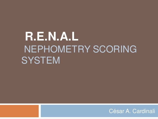 R.E.N.A.L NEPHOMETRY SCORING SYSTEM César A. Cardinali