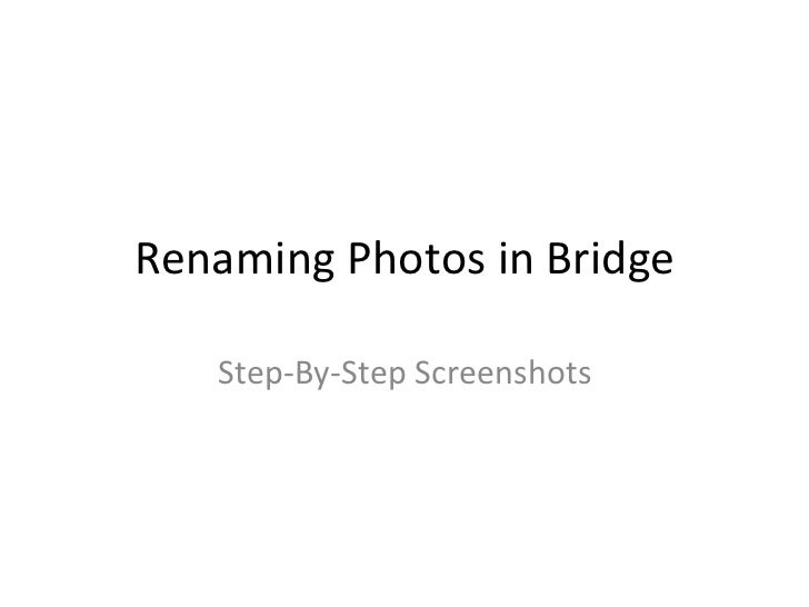 Renaming Photos in Bridge      Step-‐By-‐Step Screenshots