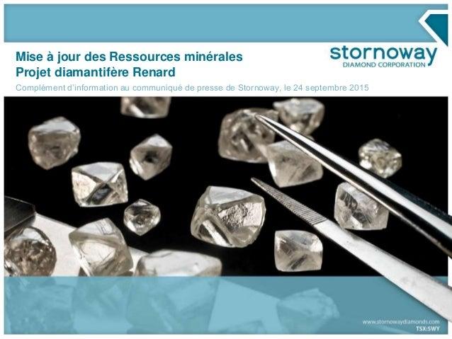 Mise à jour des Ressources minérales Projet diamantifère Renard Complément d'information au communiqué de presse de Storno...