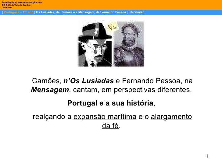 |  Português – 12º ano  | Os Lusíadas, de Camões e a Mensagem, de Fernando Pessoa | Introdução Dina Baptista | www.sebenta...