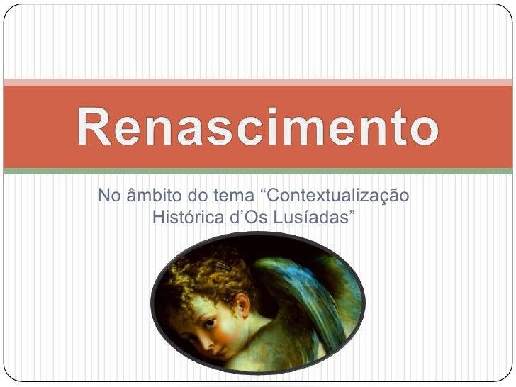 """No âmbito do tema """"Contextualização Histórica d'Os Lusíadas""""<br />Renascimento<br />"""