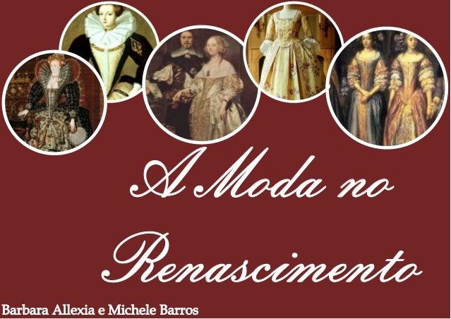 A Moda no RenascimentoBarbara Allexia e Michele Barros