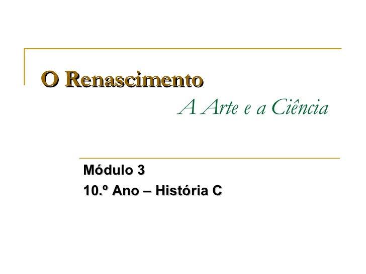O Renascimento   A Arte e a Ciência Módulo 3 10.º Ano – História C