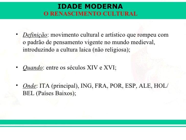 IDADE MODERNA                  O RENASCIMENTO CULTURAL      • Definição: movimento cultural e artístico que rompeu com    ...