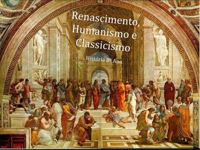 Renascimento, Humanismo e Classicismo