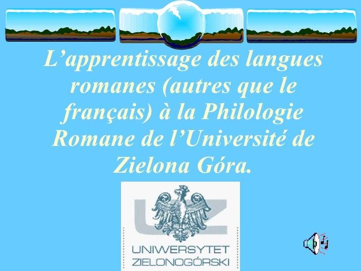 L'apprentissage des langues  romanes (autres que le français)  à   la Philologie Romane de  l'Universit é  de Zielona Góra.