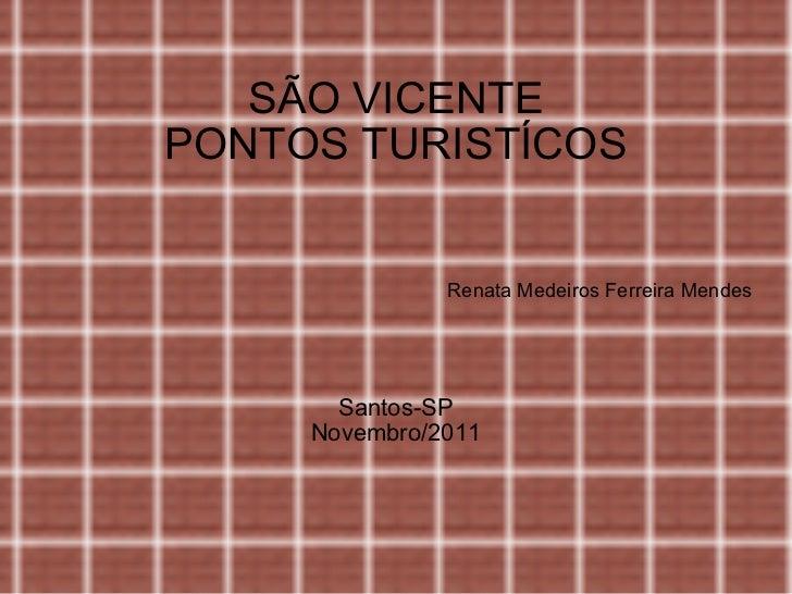 SÃO VICENTE PONTOS TURISTÍCOS Renata Medeiros Ferreira Mendes Santos-SP Novembro/2011