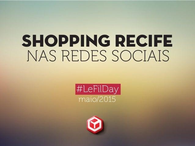sHOPPING RECIFE NAS REDES SOCIAIS #LeFilDay maio/2015