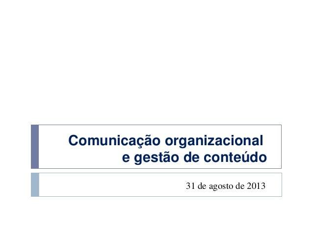 Comunicação organizacional e gestão de conteúdo 31 de agosto de 2013