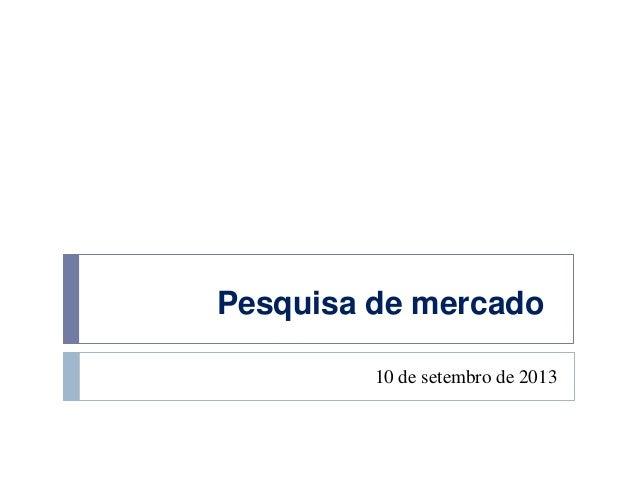 Pesquisa de mercado 10 de setembro de 2013