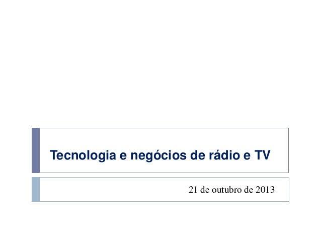 Tecnologia e Negócios de Rádio e TV - 21/10/2013