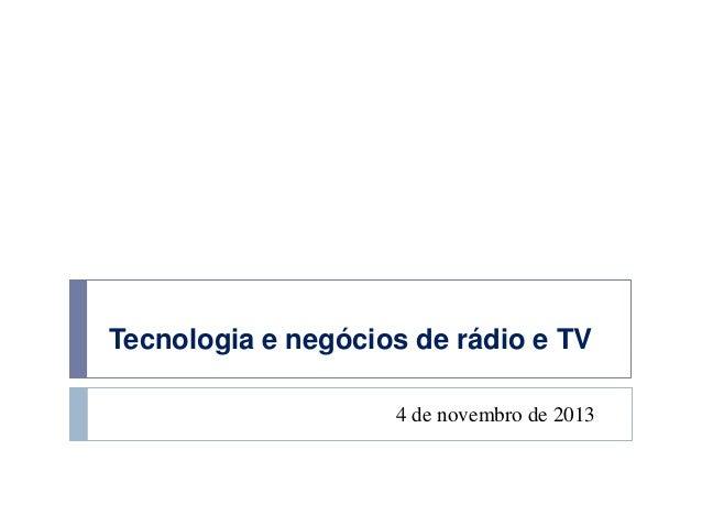 Tecnologia e Negócios de Rádio e TV - 04/11/2013
