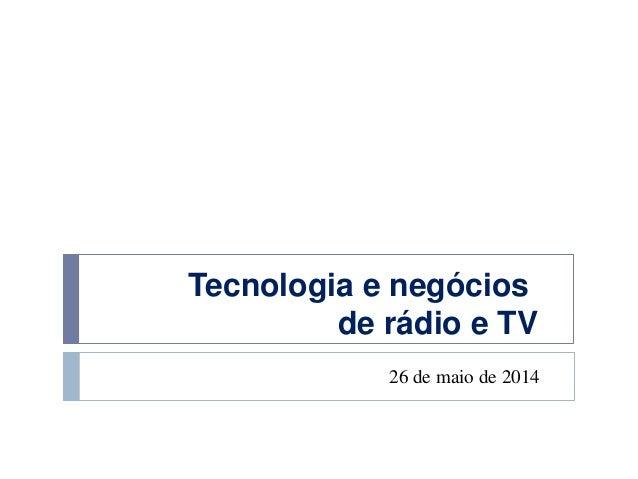 Tecnologia e negócios de rádio e TV 26 de maio de 2014