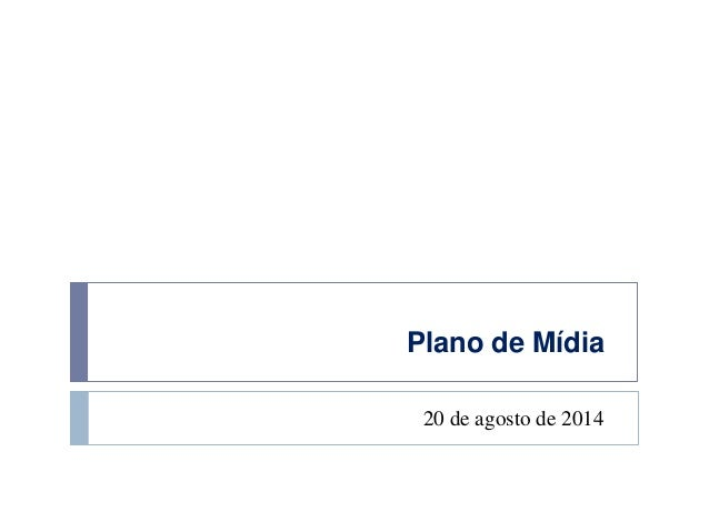Plano de Mídia  20 de agosto de 2014