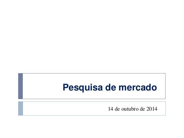 Pesquisa de mercado  14 de outubro de 2014